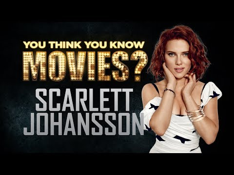 Scarlett Johansson - You Think You Know Movies?
