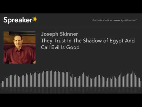 They Trust In The Shadow of Egypt And Call Evil Good