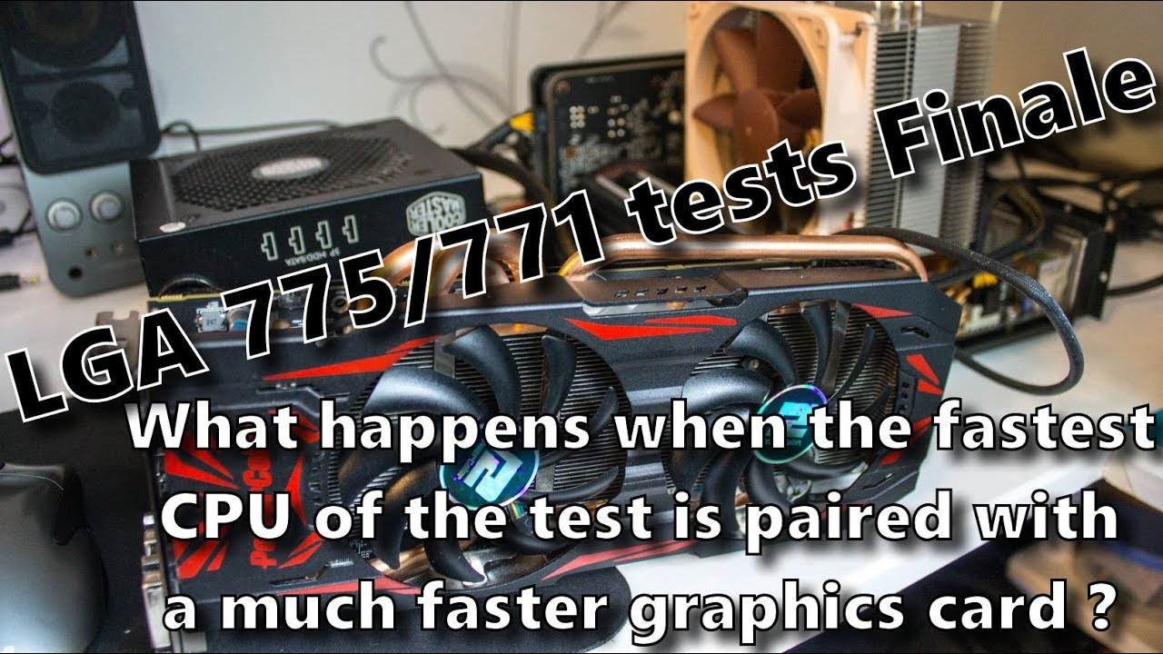 LGA 775/771 tests Finale - The fastest CPU of the test is paired with a  much faster graphics card