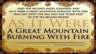Fiery Mountain Cast Into the Oceans. Revelation 8:8-9 - Pastor David