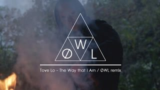 Tove Lo - The Way that I Am / ØWL Remix