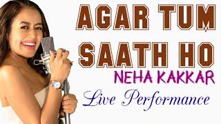 Neha Kakkar | Agar Tum Saath Ho | Arijit Singh | Alka Yagnik | Live