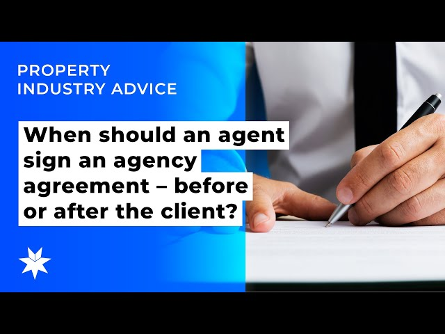 When should an agent sign an agency agreement – before or after the client?