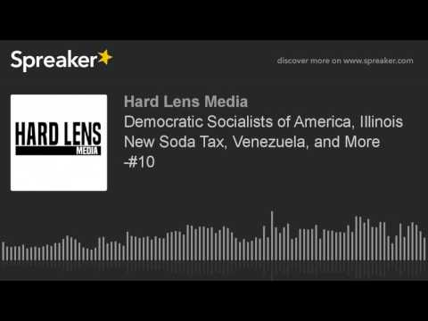 Democratic Socialists of America, Illinois New Soda Tax, Venezuela, and More -#10