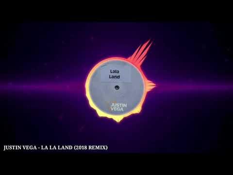 JUSTIN VEGA - LA LA LAND (2018 Remix)