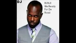 Bunji We Ready For De Road