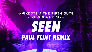Anikdote & The FifthGuys ft. Veronica Bravo - Seen (Paul Flint Remix)