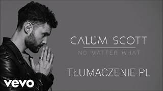 Calum Scott- No Matter What | TŁUMACZENIE PL