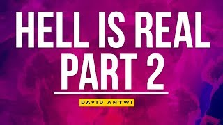Hell Is Real - Part 2 | David Antwi