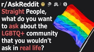 Straight People, what do you want to ask LGBTQ+?