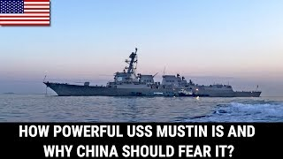 HOW POWERFUL USS MUSTIN IS AND WHY CHINA SHOULD FEAR IT?