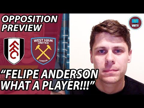 """Felipe Anderson, What a Player!!!"" West Ham vs Fulham Opposition Preview with Fulhamish"