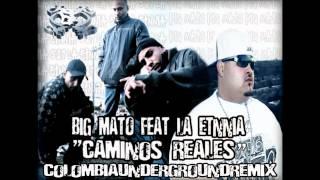 "BIG MATO FEAT LA ETNNIA "" CAMINOS REALES "" (COLOMBIAUNDERGROUNDREMIX)"