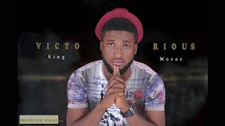 """Unsigned Artist: King Moses """"Victorious"""" (AUDIO)"""