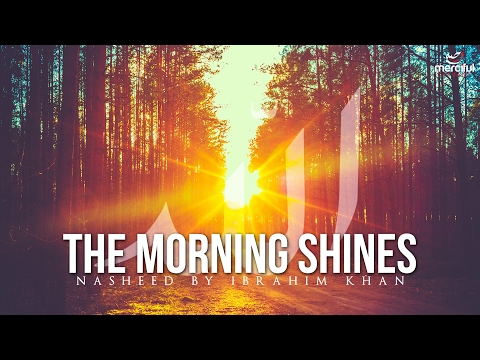 The Morning Shines - Beautiful Nasheed By Ibrahim Khan 2017