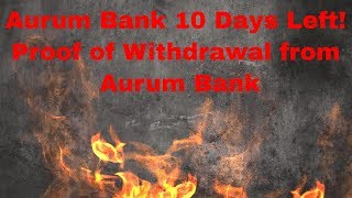 Aurum Bank 10 Days Left! Proof of Withdrawal from Aurum Bank