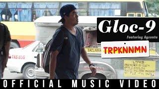 Gloc-9 feat. Agsunta - TRPKNNMN (Official Music Video)