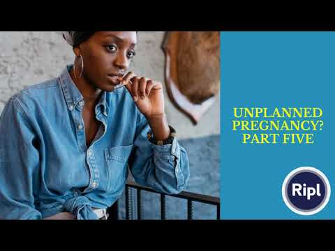 UNPLANNED PREGNANCY? PART FIVE