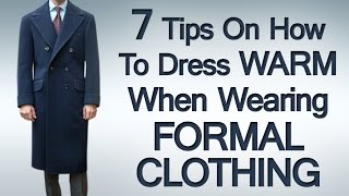 7 Tips on How to Dress Warm When Wearing Formal Clothing   Stay Warm While Dressing Sharp