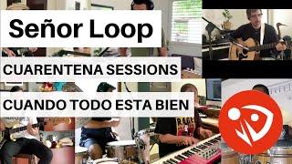 Señor Loop - Cuando todo está bien (Cuarentena Sessions) #QuédateEnCasa #Conmigo