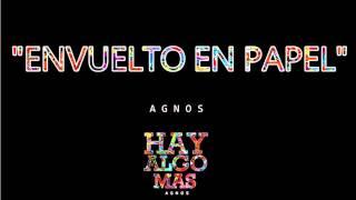 Agnos - Envuelto en papel | HAY ALGO MAS