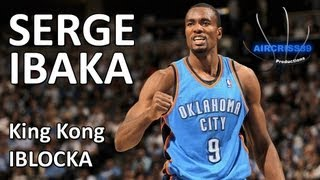 Repeat youtube video Serge Ibaka - King Kong IBLOCKA [HD]