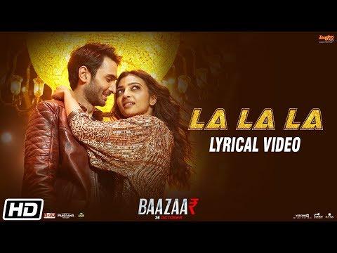 La La La | Lyrical Video | Neha Kakkar | Bilal Saeed | Baazaar | Saif Ali Khan, Rohan, Radhika Mp3