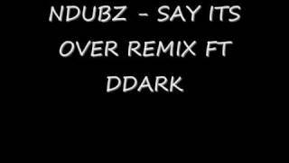 N-DUBZ - SAY ITS OVER REMIX FT DDARK