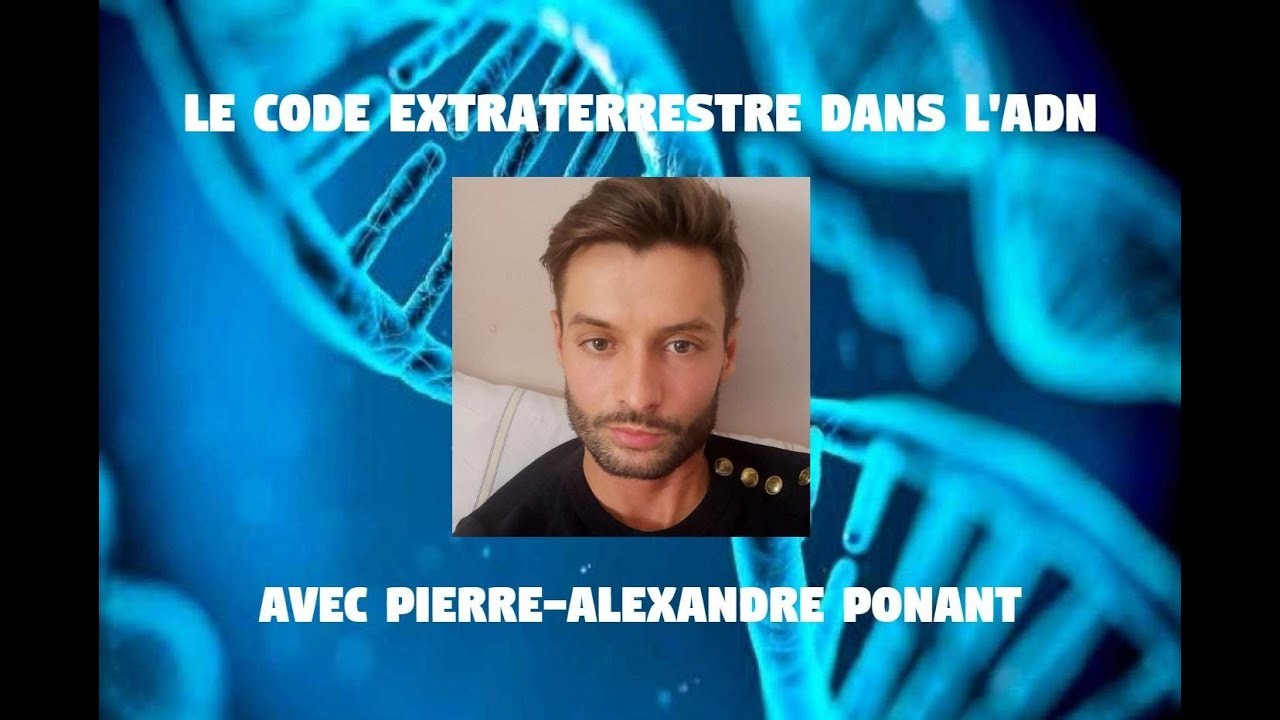 Le Code Extraterrestre dans l'ADN avec Pierre-Alexandre Ponant