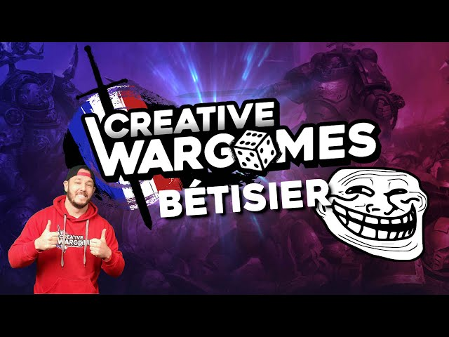 Le bétisier CREATIVE WARGAMES 2021