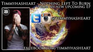 Timmyhasheart - Nothing Left To Burn [WRITTEN BY TIMMYHASHEART]
