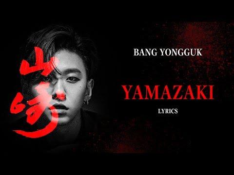 BANG YONGGUK (방용국) - YAMAZAKI (Lyrics) {Han,Rom,Eng }