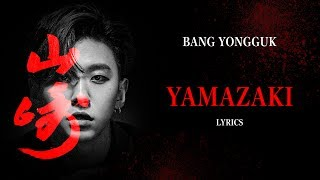 Video BANG YONGGUK (방용국) - YAMAZAKI (Lyrics) {Han,Rom,Eng } download MP3, 3GP, MP4, WEBM, AVI, FLV Agustus 2018