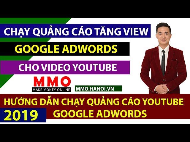 [MMO Hà Nội] Hướng Dẫn Chạy Quảng Cáo Google Adwords  Siêu Rẻ – Kiếm Tiền YouTube 2019 – MMO Hà Nội