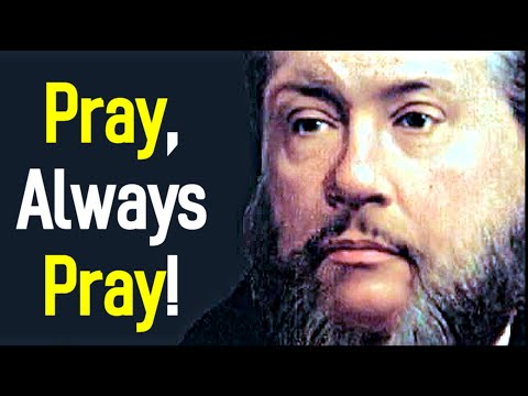 Pray, Always Pray! - Charles Spurgeon Sermon