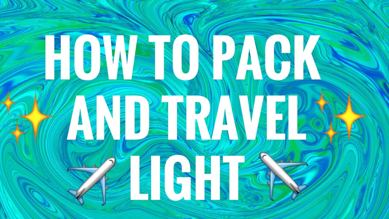 How to Pack and Travel Light!