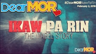 """Dear MOR: """"Ikaw Pa Rin"""" The Mabel Story 02-02-16"""