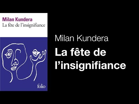 Milan Kundera - La fête de l'insignifiance