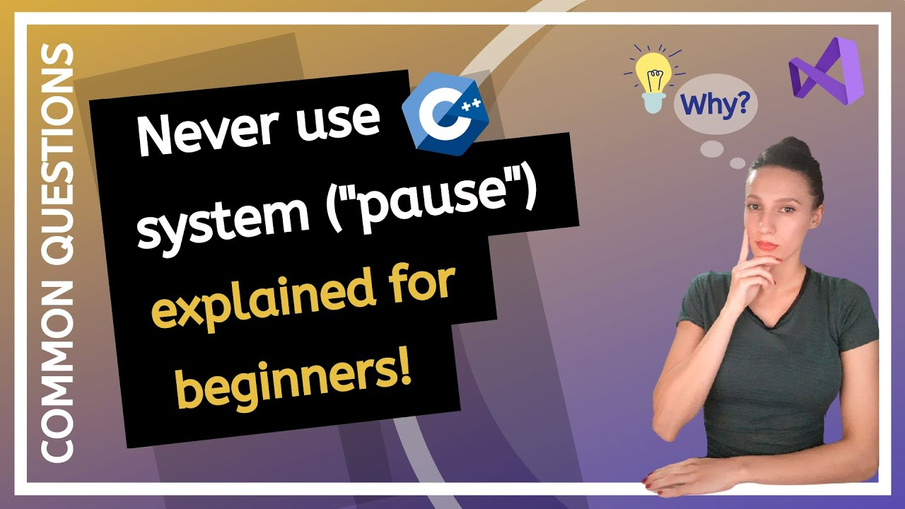 """What Is System(""""pause"""") and Why Is It Considered A BAD PRACTICE? C++ Programming Common Questions"""