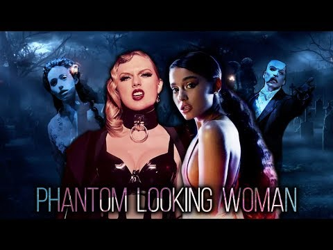 Ariana Grande Taylor Swift The Phantom of the Opera - Phantom Looking Woman Mashup