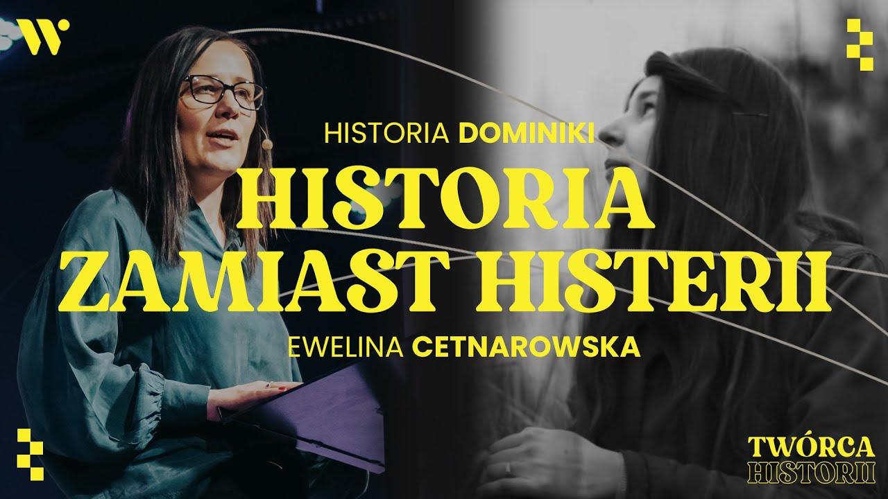 Historia zamiast histerii - Ewelina Cetnarowska - Historia Dominiki - CCH Winnica | Twórca Historii