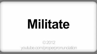 How to Pronounce Militate