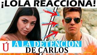 Lola rompe su silencio sobre la detención de Carlos tras La isla de las tentaciones