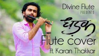 Dhadak - Title Track | Dhadak |  Flute cover | Karan Thakkar | Divine flute | Ajay Gogavale