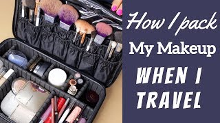 HOW I PACK MY MAKEUP WHEN I TRAVEL