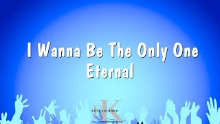 I Wanna Be The Only One - Eternal (Karaoke Version)