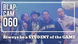 ALWAYS BE A STUDENT OF THE GAME - Illmind BLAP:CAM 060