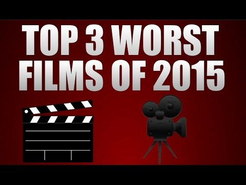 TOP 3 Worst Films of 2015