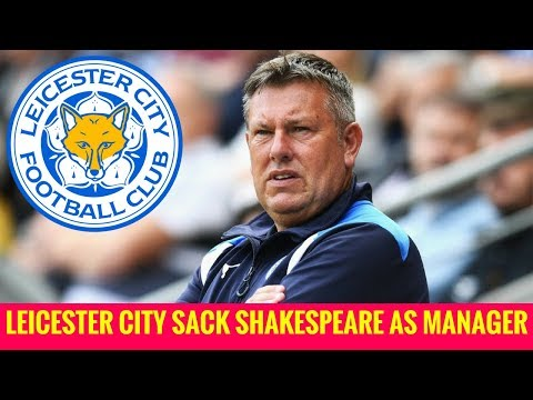 BREAKING NEWS: LEICESTER CITY HAVE SACKED CRAIG SHAKESPEARE AS MANAGER
