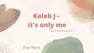 Kaleb J It s only me Your Music